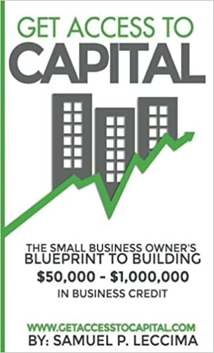 Get access to capital the small business owners blueprint to get access to capital the small business owners blueprint to building 50 000 1 000 000 in business credit mr samuel p leccima 9780977094806 malvernweather Image collections
