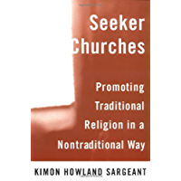 Seeker Churches: Promoting Traditional Religion in a Nontraditional Way: Promoting Traditional Religion in a Non-traditional Way