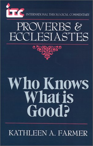 itc-who-knows-what-is-good-a-commentary-on-the-books-of-proverbs-and-ecclesiastes-international-theo