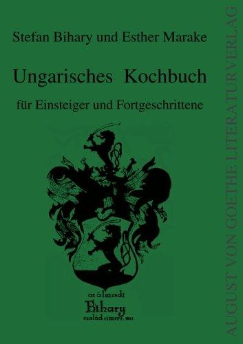 Ungarisches Kochbuch: fuer Einsteiger und Fortgeschrittene (German Edition) by Stefan Bihary