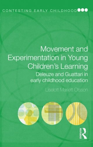 Movement and Experimentation in Young Children's Learning: Deleuze and Guattari in Early Childhood Education (Contesting Early Childhood)