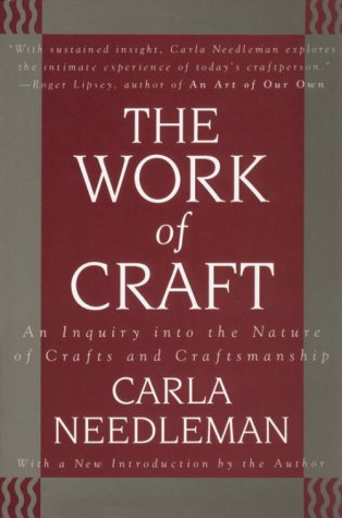 The Work of Craft: An Inquiry into the Nature of Crafts and Craftsmanship