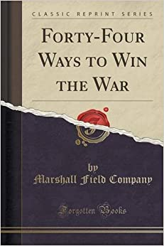 Book Forty-Four Ways to Win the War (Classic Reprint) by Marshall Field Company (2015-09-27)