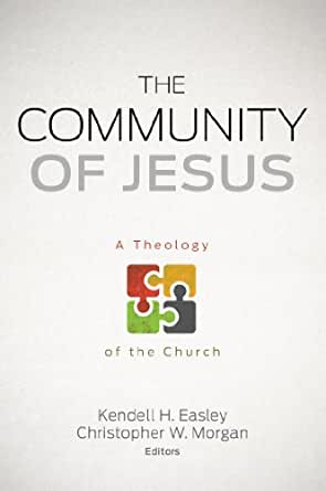 The Community Of Jesus A Theology Of The Church Ebook