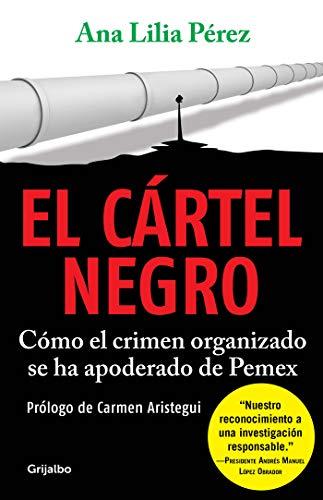 El cártel negro: Cómo el crimen organizado se ha apoderado de Pemex (Spanish Edition)