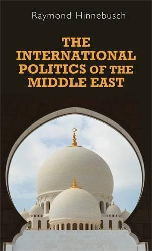 The International Politics Of The Middle East, 2nd Edition: Second Edition (Regional International Politics MUP)