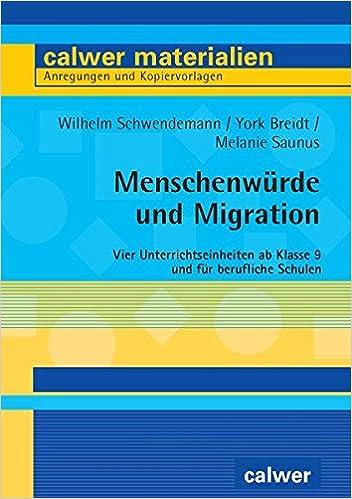 Menschenwürde und Migration: Vier Unterrichtseinheiten ab Klasse 9 und für berufliche Schulen (Calwer Materialien / Modelle für den Religionsunterricht. Anregungen und Kopiervorlagen)