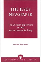 The Jesus Newspaper: The Christian Experiment of 1900 and Its Lessons for Today Paperback