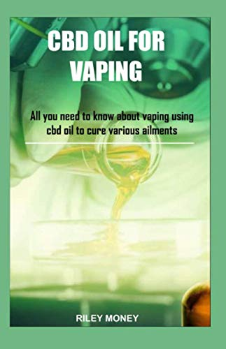 CBD OIL FOR VAPING: All you need to know about vaping using cbd oil to cure various ailments