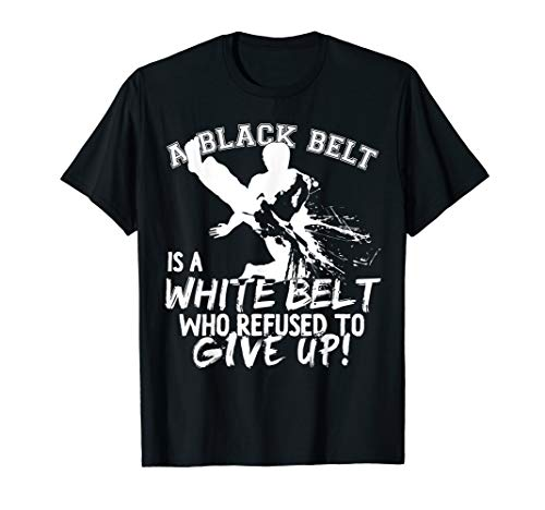 - A Black Belt Is A White Belt Taekwondo Martial Arts T-Shirt