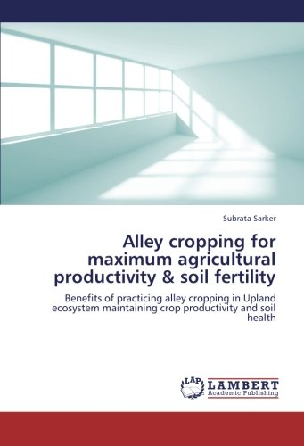 Alley Cropping For Maximum Agricultural Productivity   Soil Fertility  Benefits Of Practicing Alley Cropping In Upland Ecosystem Maintaining Crop Productivity And Soil Health