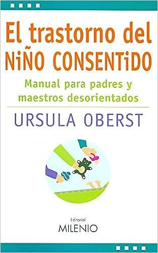 El trastorno del niño consentido: Manual para padres y maestros ...