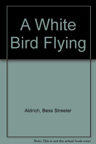 A White Bird Flying by Bess Streeter Aldrich