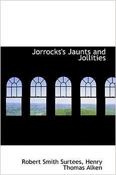 Jorrocks's Jaunts and Jollities