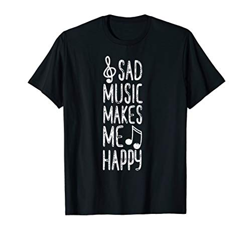 Sad Music Makes Me Happy Shirt Music Quotes Music Lover Gift