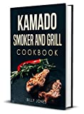 Kamado Cookbook: Kamado Smoker and Grill Cookbook: Delicious Kamado Grill and  Barbecue Recipes and Cookbook: Kamado Smoking and  Grilling Recipes with Techniques