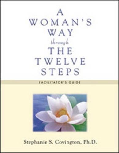 A Woman's Way Through the Twelve Steps: Facilitator's Guide (A Womans Way Through The 12 Steps)