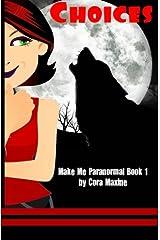 Choices: Make Me Paranormal Book 1 (Volume 1) Paperback
