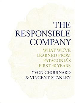 The responsible company what weve learned from patagonias first the responsible company what weve learned from patagonias first 40 years deckle edge fandeluxe PDF
