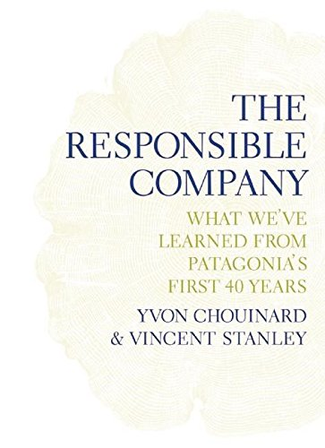 The Responsible Company: What We've Learned From Patagonia's First 40 Years [Yvon Chouinard - Vincent Stanley] (Tapa Blanda)