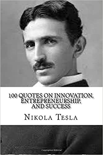 Nikola Tesla 60 Quotes On Innovation Entrepreneurship And Delectable Quotes On Innovation