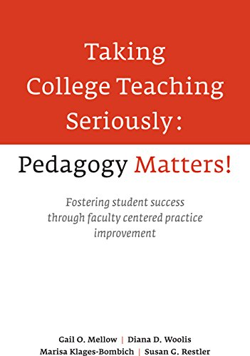 Taking College Teaching Seriously, Pedagogy Matters!: Fostering Student Success Through Faculty-Centered Practice Improvement