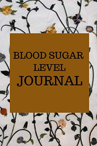 Blood Sugar Level Journal: Blood Sugar Log for Daily Readings / Log Book for Cholesterol Monitoring (Blood Sugar And Blood Pressure Tracking Chart)