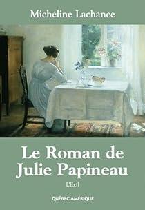 Le roman de Julie Papineau, tome 2 : L'exil par Lachance