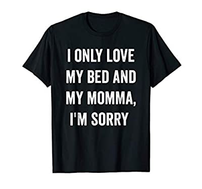 I Only Love My Bed And My Momma Shirt