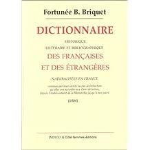 Dictionnaire historique, littéraire et bibliographique des Françaises et des étrangères naturalisées en France ...