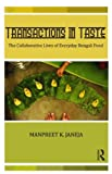 Transactions in Taste: The Collaborative Lives of Everyday Bengali Food, Manpreet Janeja, 0415553741