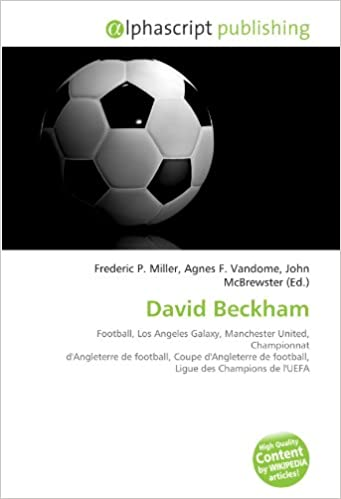 Lire en ligne David Beckham: Football, Los Angeles Galaxy, Manchester United, Championnat d'Angleterre de football, Coupe d'Angleterre de football, Ligue des Champions de l'UEFA epub pdf