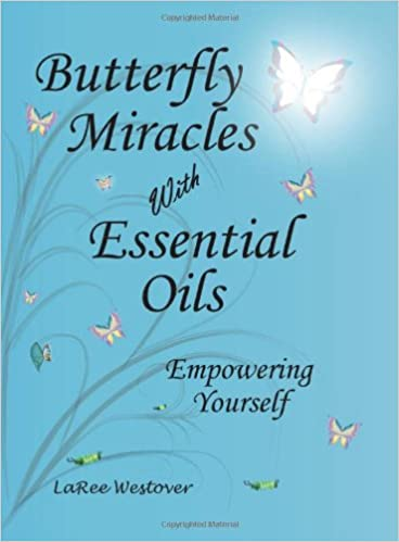 Butterfly Miracles with Essential Oils: LaRee Westover