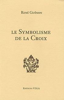 Le Symbolisme de la Croix par Guénon