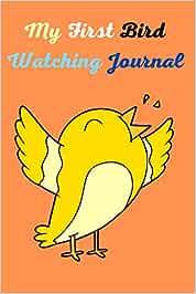 My First Birdwatching Journal: A Bird Watching Logbook: A Bird Watching Journal for Birders & Bird Watchers