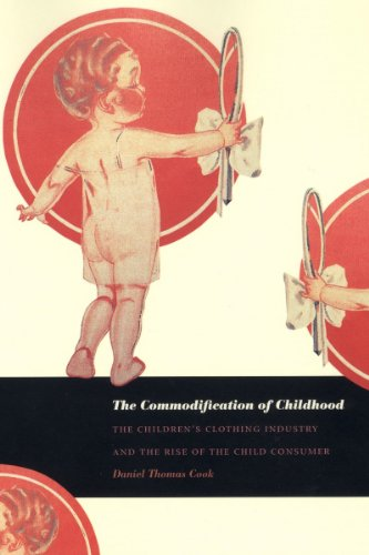 The Commodification of Childhood: The Children's Clothing Industry and the Rise of the Child -