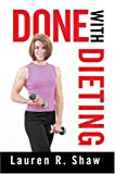 Done with Dieting, Lauren Shaw, 0595669603