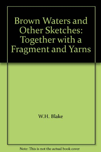 Yarn Blake (Brown Waters and Other Sketches: Together with a Fragment and Yarns)