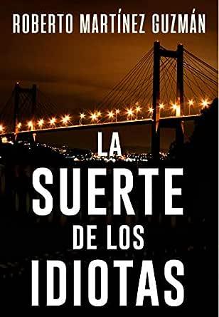 LA SUERTE DE LOS IDIOTAS (Thriller gallego): Novela negra tan ...