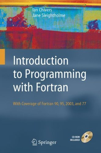 Download By Ian Chivers Introduction to Programming with Fortran: with coverage of Fortran 90, 95, 2003 and 77 (2006) [Paperback] PDF