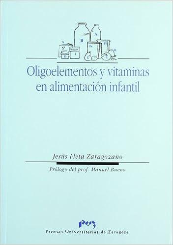 Oligoelementos y vitaminas en alimentación infantil Ciencias Biomédicas: Amazon.es: Jesús Fleta Zaragozano: Libros