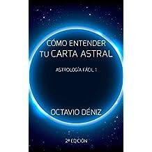 Como entender tu Carta Astral - Segunda Edicion (Astrología Fácil nº 1)