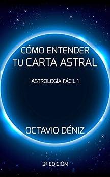 Como entender tu Carta Astral - Segunda Edicion (Astrología Fácil nº 1) (Spanish Edition) by [Deniz, Octavio]