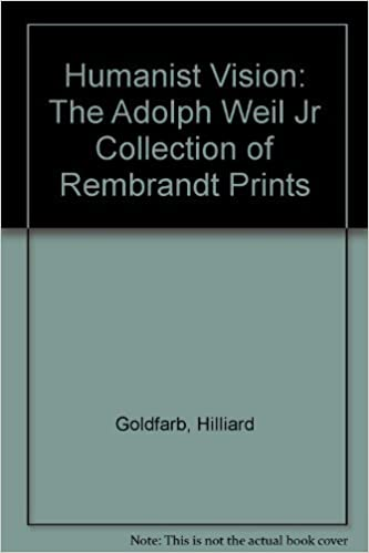 a humanist vision the adolph weil jr collection of rembrandt prints
