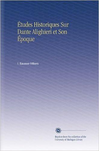 Études Historiques Sur Dante Alighieri et Son Époque