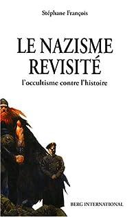 Le nazisme revisité : L'occultisme contre l'histoire par Stéphane François