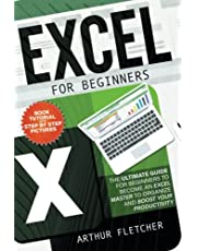 Excel For Beginners: The Ultimate Guide For Beginners To Become An Excel Master To Organize And Boost Your Productivity.