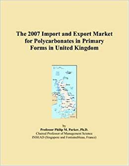 Book The 2007 Import and Export Market for Polycarbonates in Primary Forms in United Kingdom