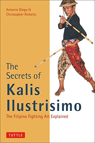 The Secrets of Kalis Ilustrisimo: The Filipino Fighting Art Explained (Tuttle Martial Arts)
