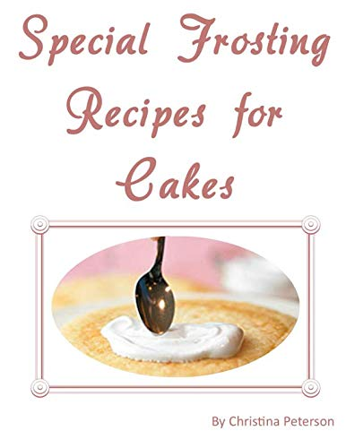 Special Frosting Recipes for Cakes: After every title of 24, there is note page for comments, by Christina Peterson